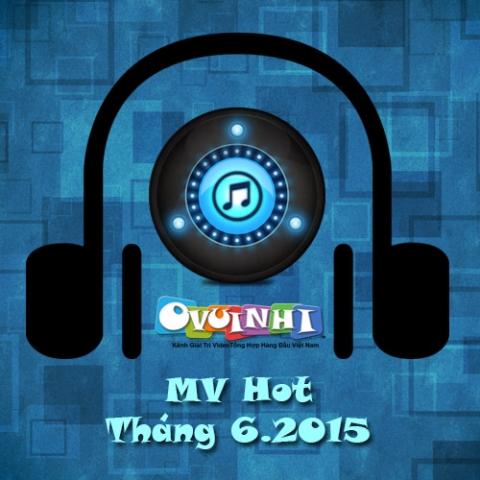 Tuyển Chọn MV Hot Tháng 6 - 2015