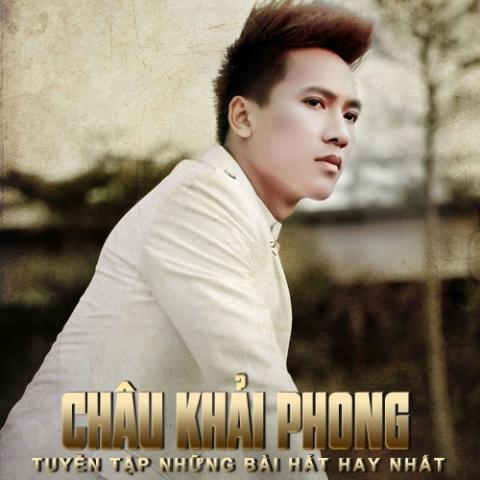 Những ca khúc hay nhất của Châu Khải Phong