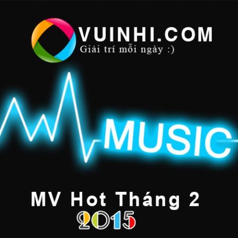 Tuyển Chọn MV Hot Tháng 2 - 2015 Full HD
